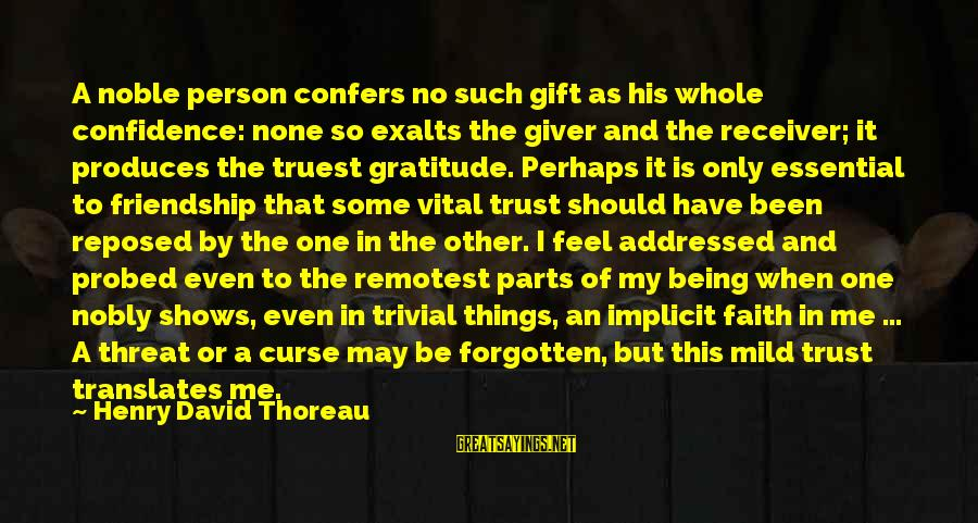 Probed Sayings By Henry David Thoreau: A noble person confers no such gift as his whole confidence: none so exalts the