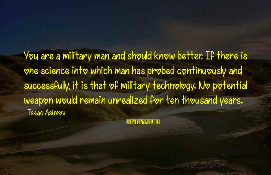 Probed Sayings By Isaac Asimov: You are a military man and should know better. If there is one science into