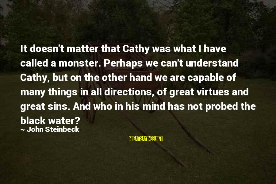 Probed Sayings By John Steinbeck: It doesn't matter that Cathy was what I have called a monster. Perhaps we can't