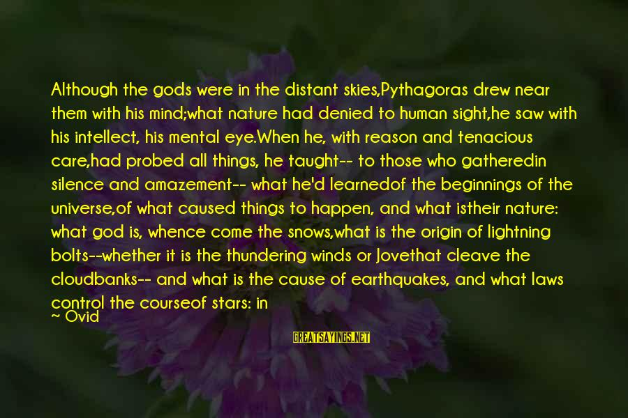 Probed Sayings By Ovid: Although the gods were in the distant skies,Pythagoras drew near them with his mind;what nature