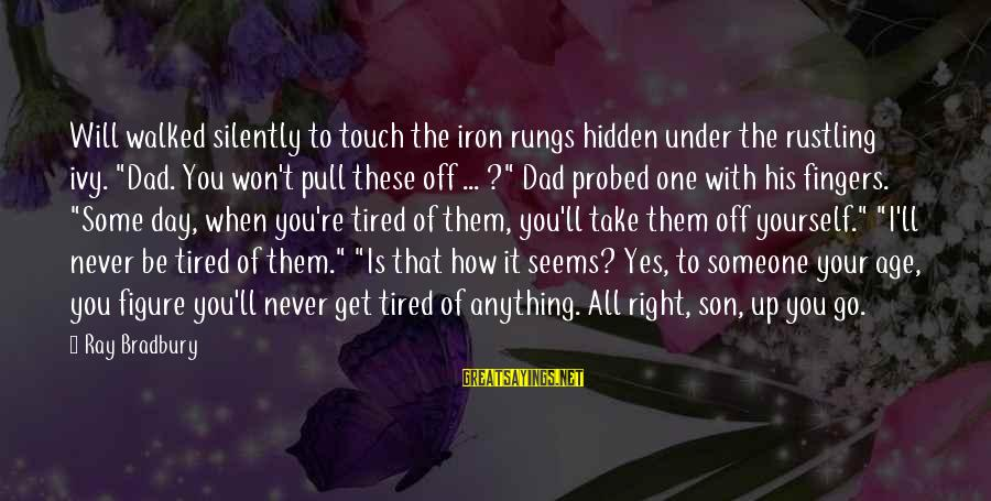 """Probed Sayings By Ray Bradbury: Will walked silently to touch the iron rungs hidden under the rustling ivy. """"Dad. You"""