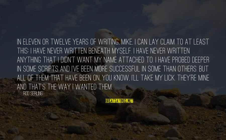 Probed Sayings By Rod Serling: In eleven or twelve years of writing, Mike, I can lay claim to at least