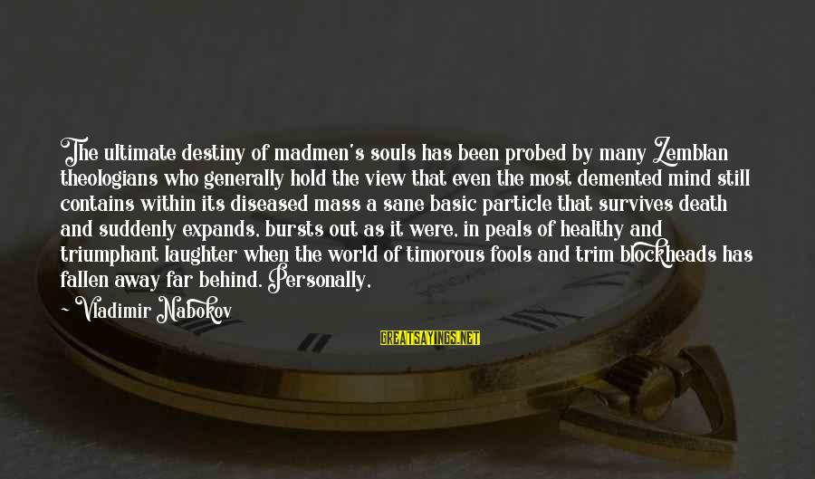 Probed Sayings By Vladimir Nabokov: The ultimate destiny of madmen's souls has been probed by many Zemblan theologians who generally