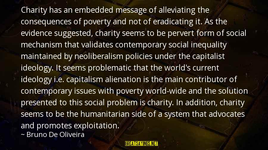 Problem And Solution Sayings By Bruno De Oliveira: Charity has an embedded message of alleviating the consequences of poverty and not of eradicating