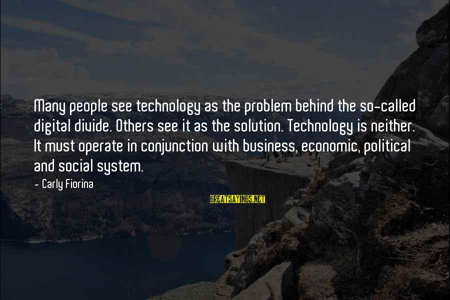 Problem And Solution Sayings By Carly Fiorina: Many people see technology as the problem behind the so-called digital divide. Others see it