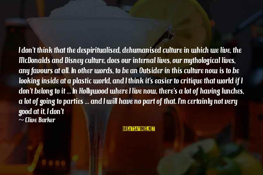 Problem And Solution Sayings By Clive Barker: I don't think that the despiritualised, dehumanised culture in which we live, the McDonalds and