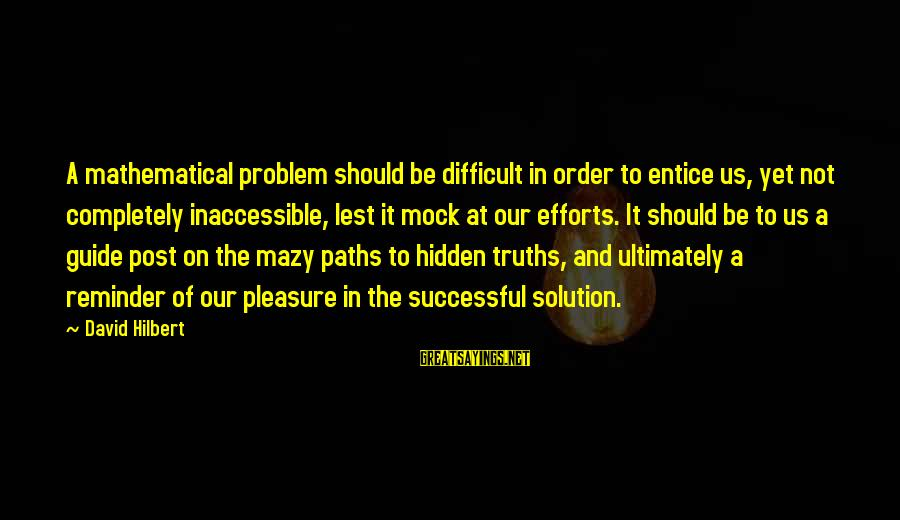 Problem And Solution Sayings By David Hilbert: A mathematical problem should be difficult in order to entice us, yet not completely inaccessible,