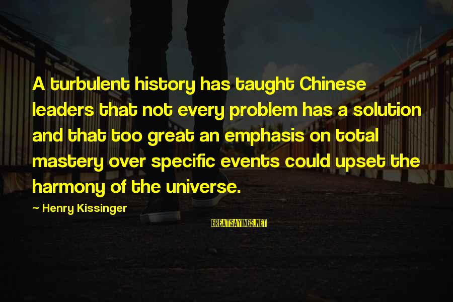 Problem And Solution Sayings By Henry Kissinger: A turbulent history has taught Chinese leaders that not every problem has a solution and