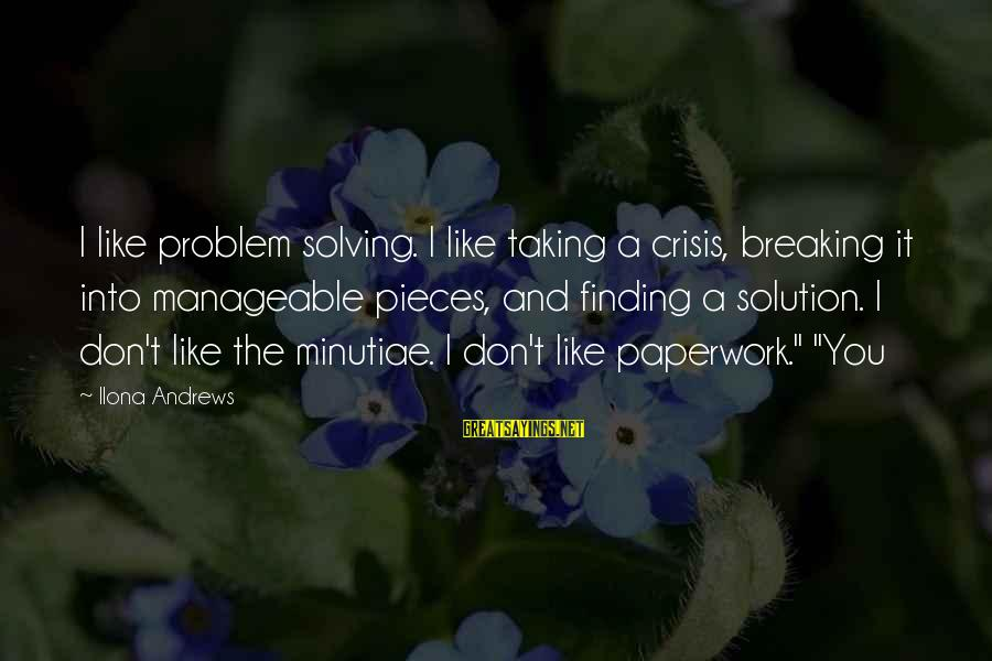 Problem And Solution Sayings By Ilona Andrews: I like problem solving. I like taking a crisis, breaking it into manageable pieces, and