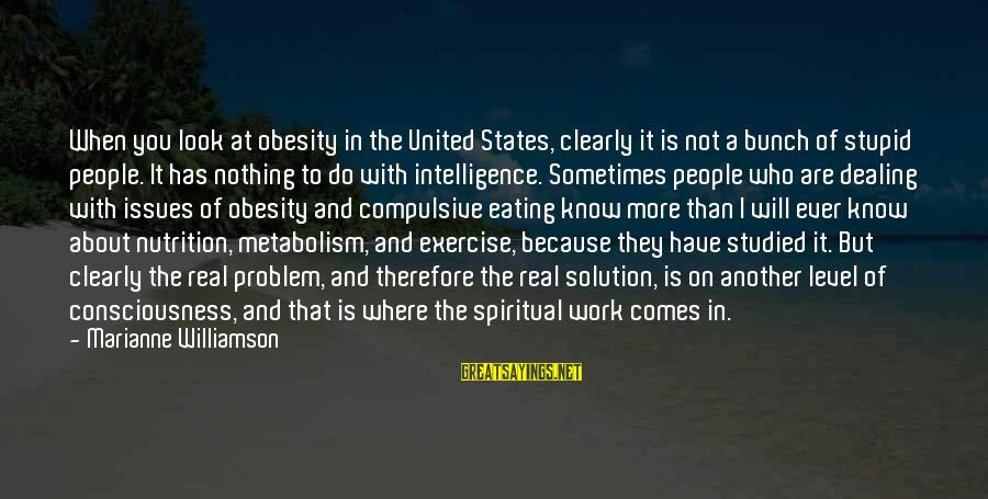 Problem And Solution Sayings By Marianne Williamson: When you look at obesity in the United States, clearly it is not a bunch