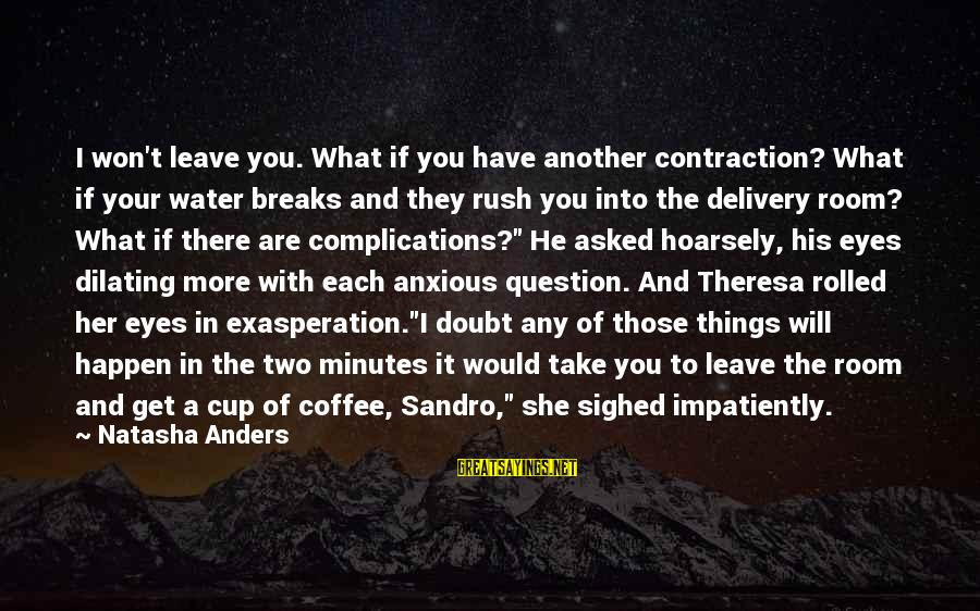 Problem And Solution Sayings By Natasha Anders: I won't leave you. What if you have another contraction? What if your water breaks