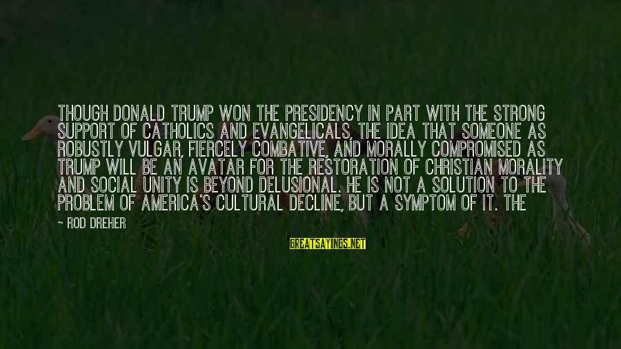Problem And Solution Sayings By Rod Dreher: Though Donald Trump won the presidency in part with the strong support of Catholics and