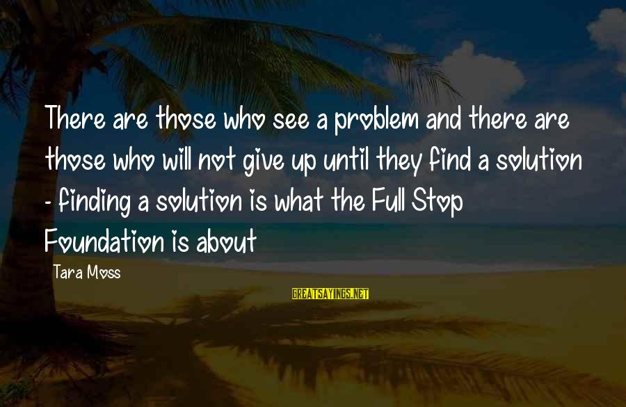 Problem And Solution Sayings By Tara Moss: There are those who see a problem and there are those who will not give