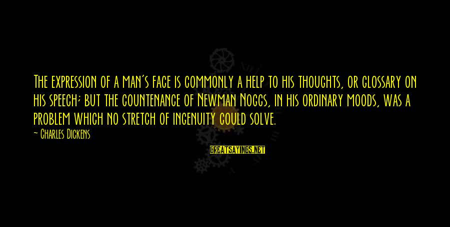 Problem Solve Sayings By Charles Dickens: The expression of a man's face is commonly a help to his thoughts, or glossary