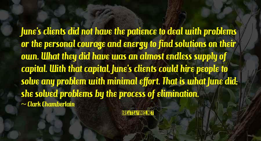 Problem Solve Sayings By Clark Chamberlain: June's clients did not have the patience to deal with problems or the personal courage