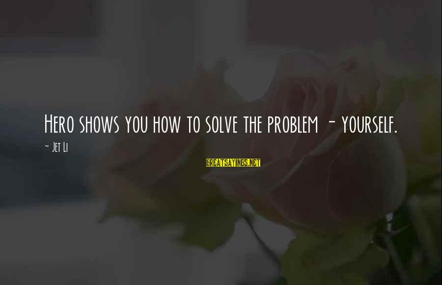 Problem Solve Sayings By Jet Li: Hero shows you how to solve the problem - yourself.
