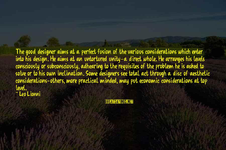 Problem Solve Sayings By Leo Lionni: The good designer aims at a perfect fusion of the various considerations which enter into
