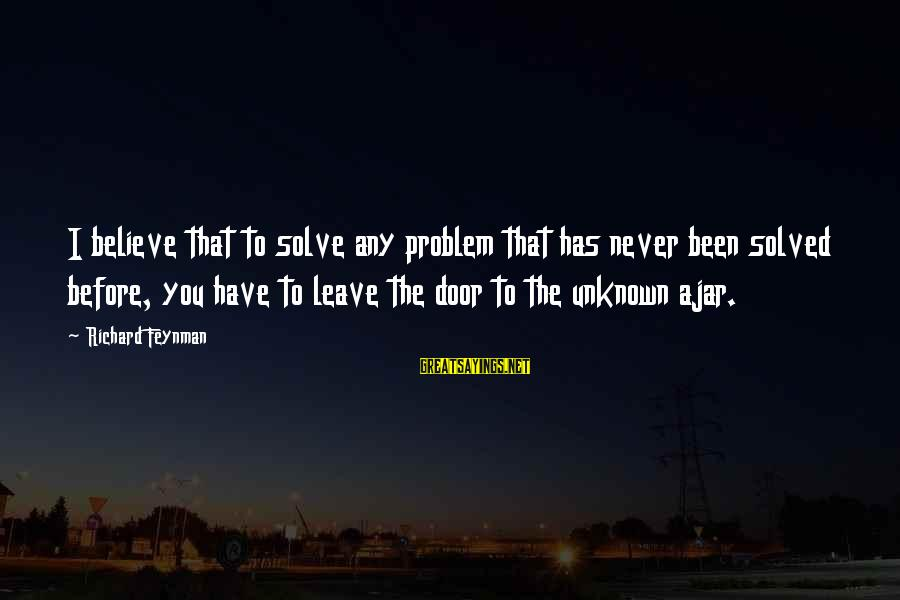 Problem Solve Sayings By Richard Feynman: I believe that to solve any problem that has never been solved before, you have