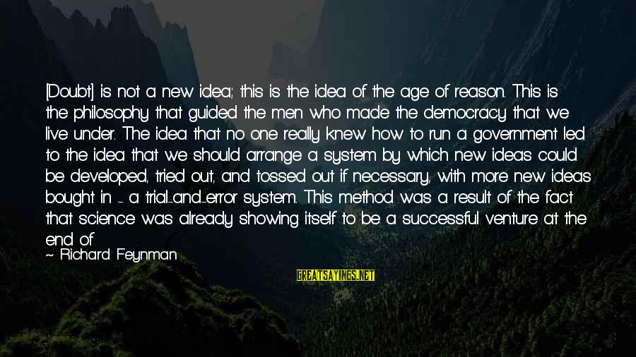 Problem Solve Sayings By Richard Feynman: [Doubt] is not a new idea; this is the idea of the age of reason.
