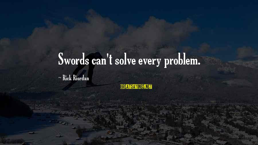 Problem Solve Sayings By Rick Riordan: Swords can't solve every problem.