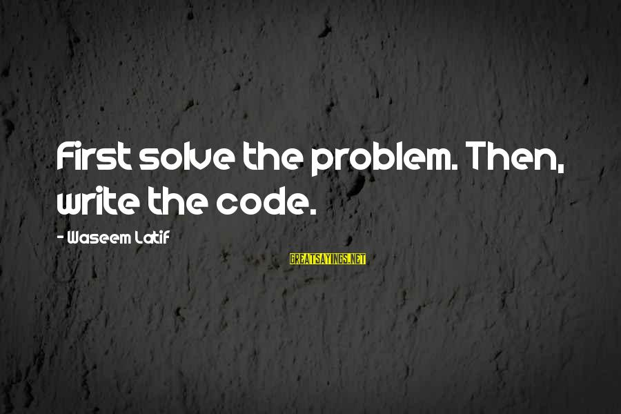 Problem Solve Sayings By Waseem Latif: First solve the problem. Then, write the code.