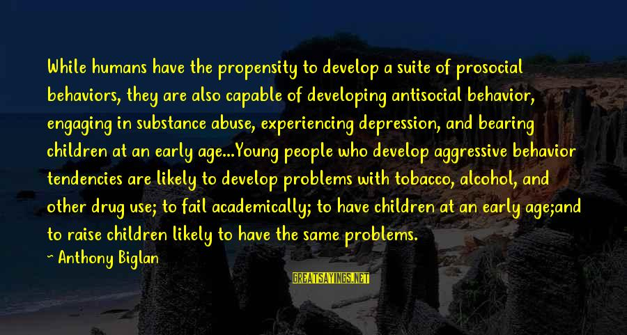 Problems With Family Sayings By Anthony Biglan: While humans have the propensity to develop a suite of prosocial behaviors, they are also