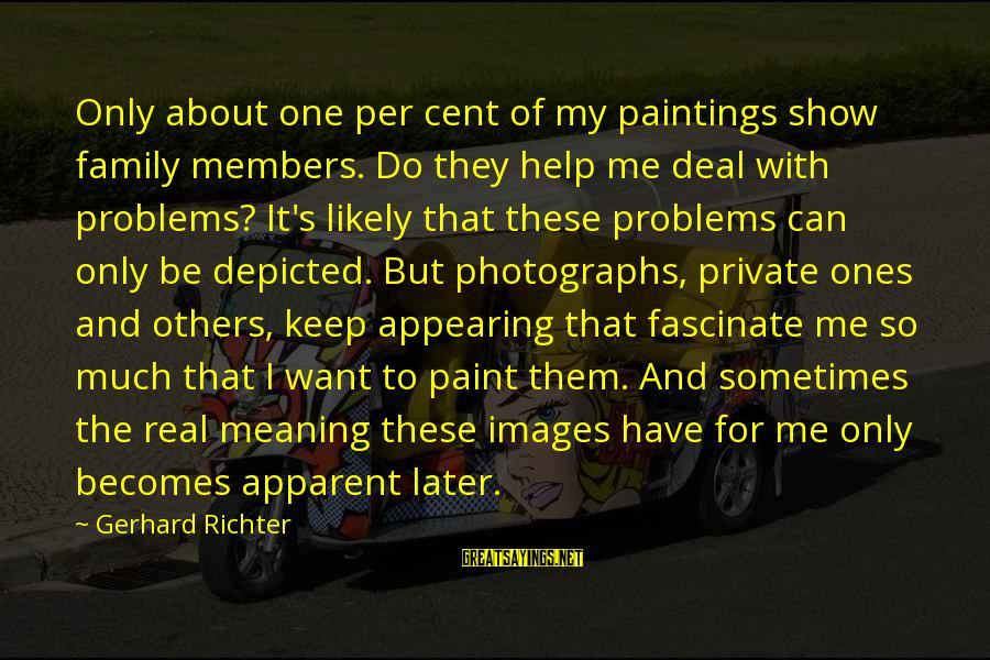 Problems With Family Sayings By Gerhard Richter: Only about one per cent of my paintings show family members. Do they help me