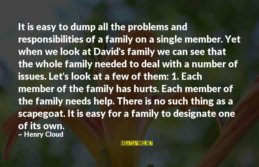 Problems With Family Sayings By Henry Cloud: It is easy to dump all the problems and responsibilities of a family on a