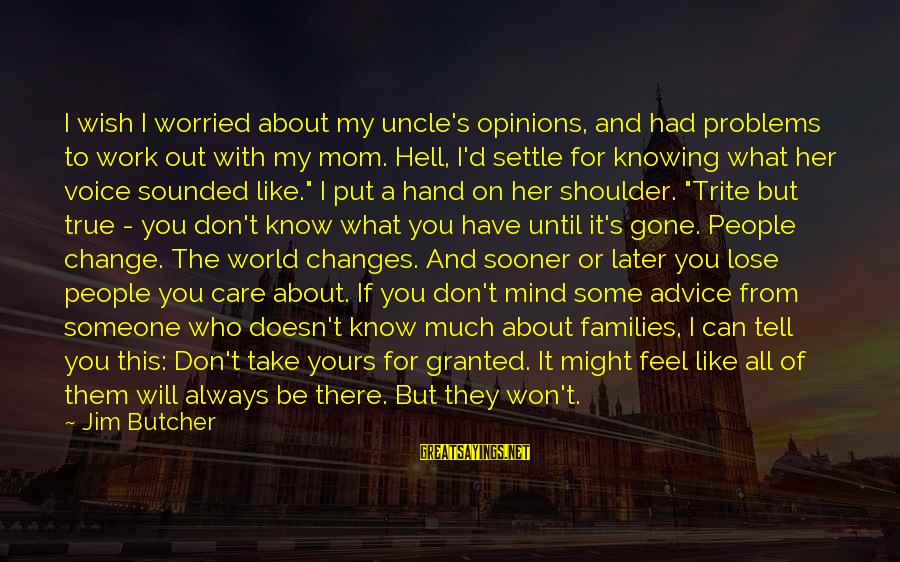 Problems With Family Sayings By Jim Butcher: I wish I worried about my uncle's opinions, and had problems to work out with