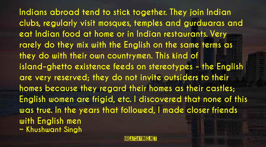 Problems With Family Sayings By Khushwant Singh: Indians abroad tend to stick together. They join Indian clubs, regularly visit mosques, temples and