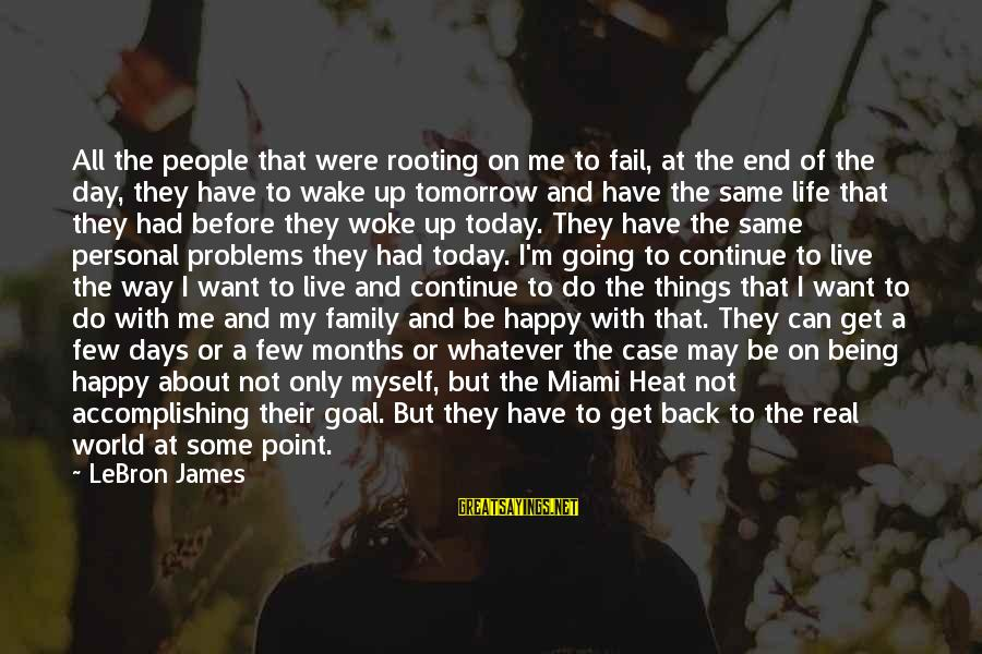 Problems With Family Sayings By LeBron James: All the people that were rooting on me to fail, at the end of the
