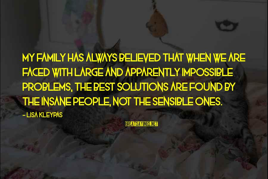 Problems With Family Sayings By Lisa Kleypas: My family has always believed that when we are faced with large and apparently impossible
