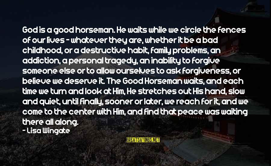 Problems With Family Sayings By Lisa Wingate: God is a good horseman. He waits while we circle the fences of our lives