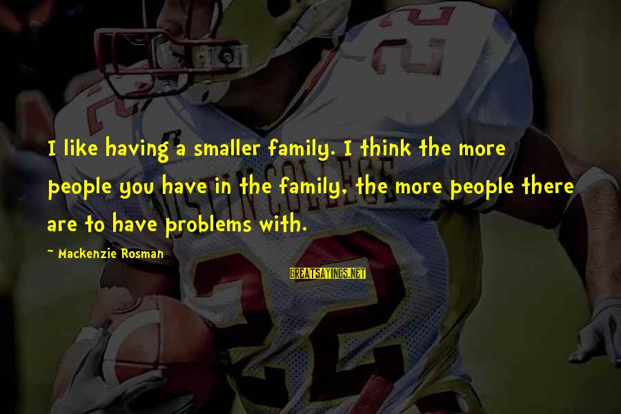 Problems With Family Sayings By Mackenzie Rosman: I like having a smaller family. I think the more people you have in the