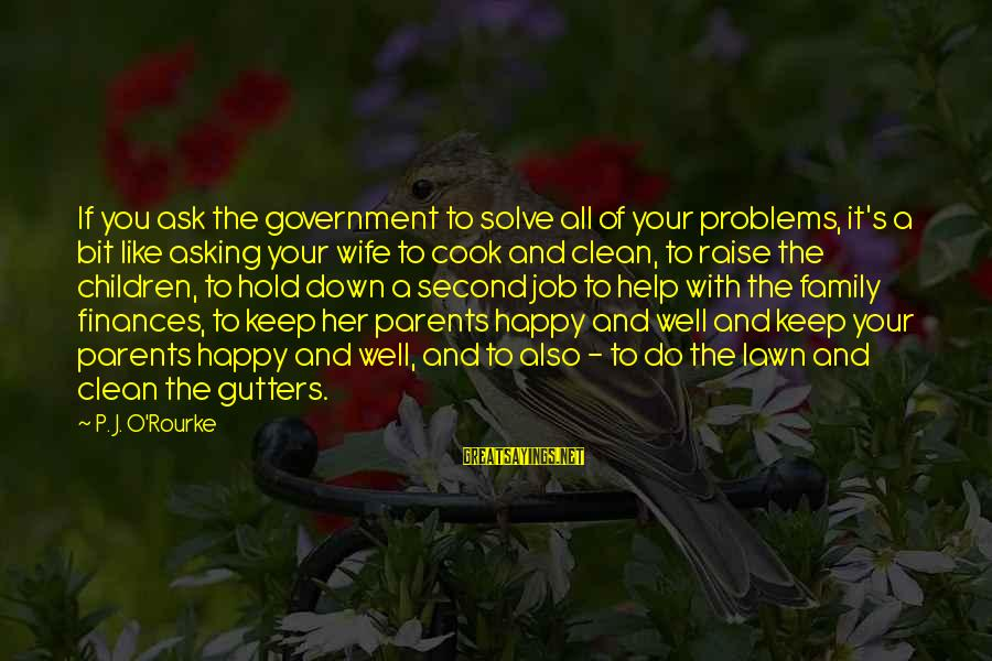 Problems With Family Sayings By P. J. O'Rourke: If you ask the government to solve all of your problems, it's a bit like