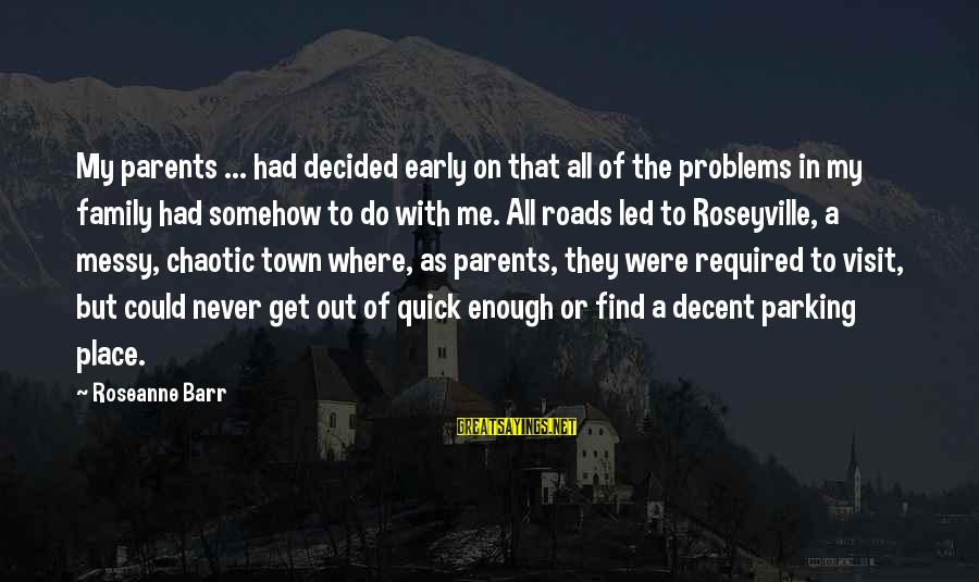 Problems With Family Sayings By Roseanne Barr: My parents ... had decided early on that all of the problems in my family