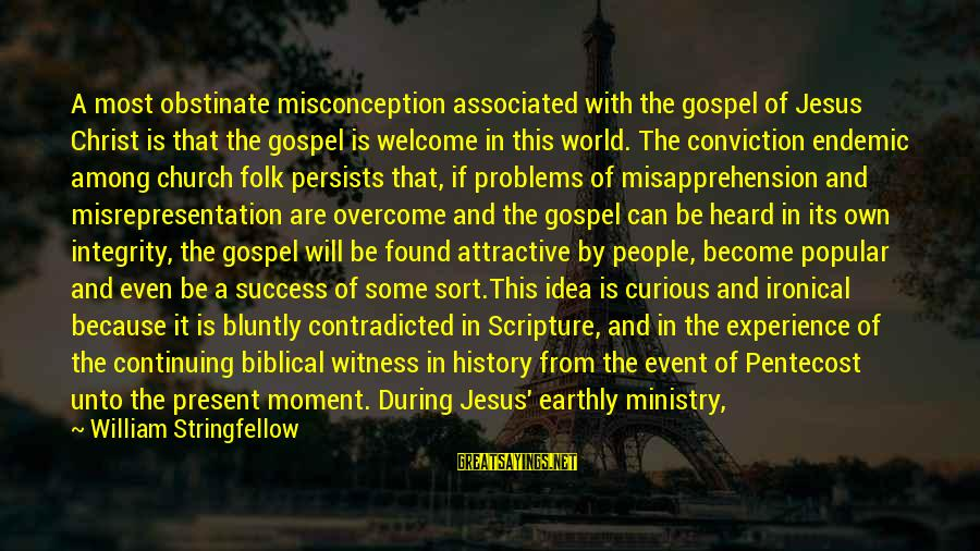 Problems With Family Sayings By William Stringfellow: A most obstinate misconception associated with the gospel of Jesus Christ is that the gospel