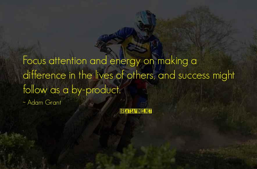 Product Success Sayings By Adam Grant: Focus attention and energy on making a difference in the lives of others, and success