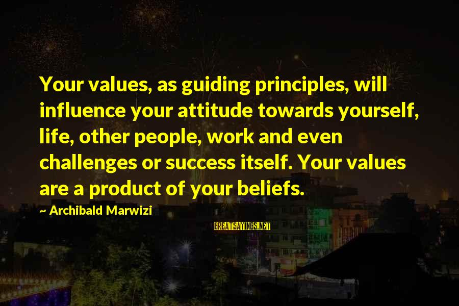 Product Success Sayings By Archibald Marwizi: Your values, as guiding principles, will influence your attitude towards yourself, life, other people, work