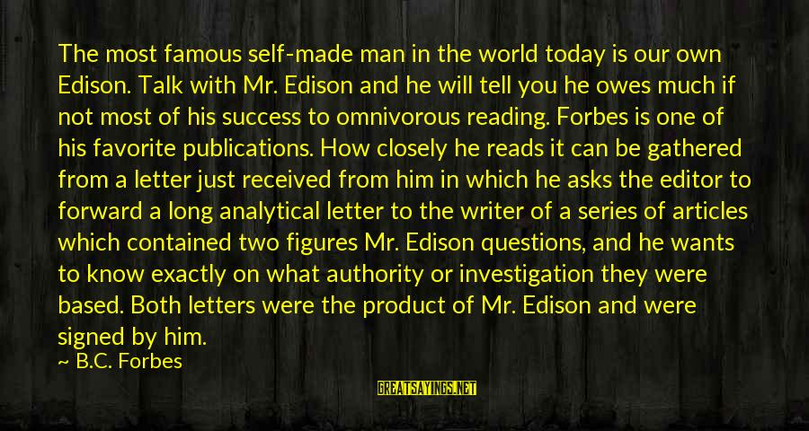Product Success Sayings By B.C. Forbes: The most famous self-made man in the world today is our own Edison. Talk with