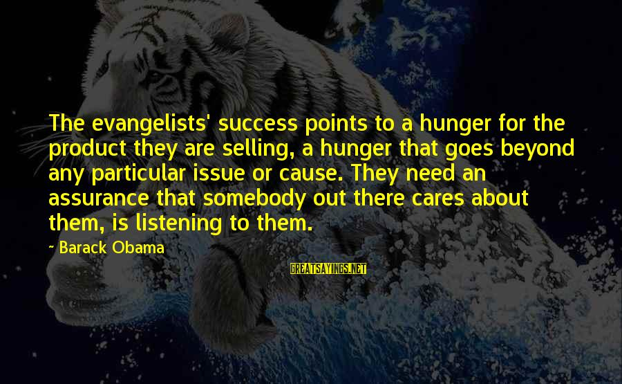 Product Success Sayings By Barack Obama: The evangelists' success points to a hunger for the product they are selling, a hunger