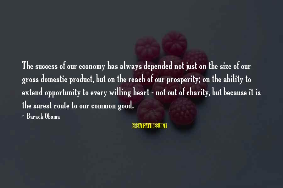 Product Success Sayings By Barack Obama: The success of our economy has always depended not just on the size of our