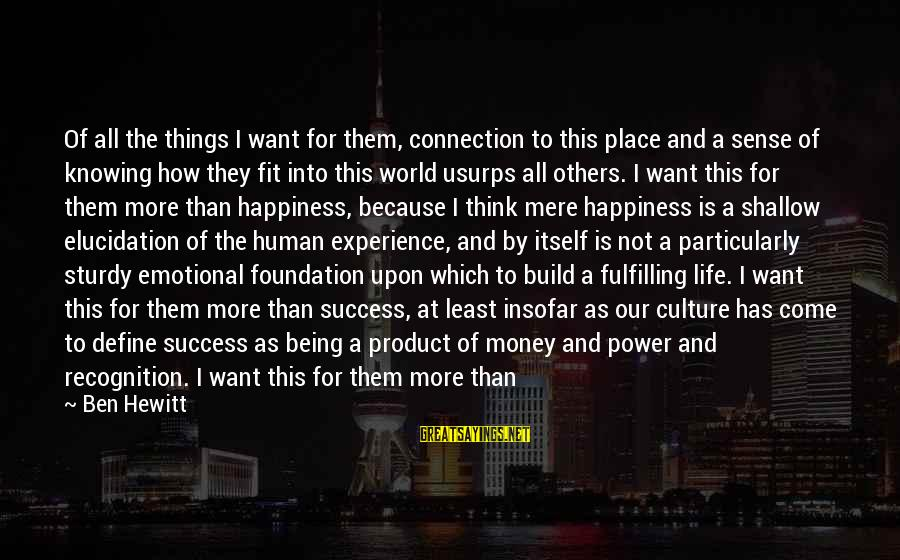 Product Success Sayings By Ben Hewitt: Of all the things I want for them, connection to this place and a sense