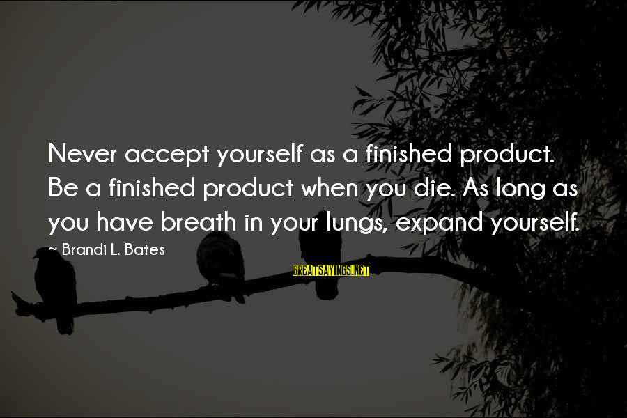 Product Success Sayings By Brandi L. Bates: Never accept yourself as a finished product. Be a finished product when you die. As
