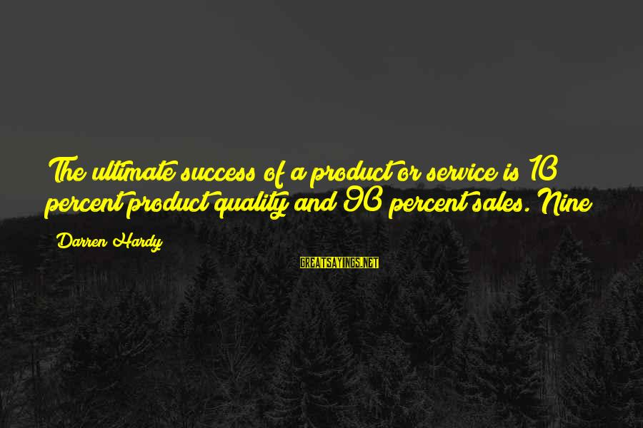 Product Success Sayings By Darren Hardy: The ultimate success of a product or service is 10 percent product quality and 90