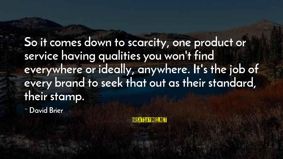 Product Success Sayings By David Brier: So it comes down to scarcity, one product or service having qualities you won't find