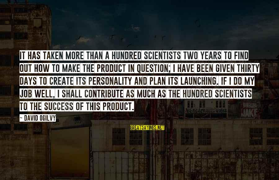 Product Success Sayings By David Ogilvy: It has taken more than a hundred scientists two years to find out how to