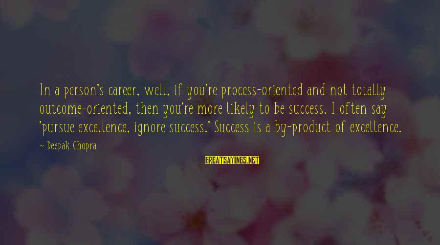 Product Success Sayings By Deepak Chopra: In a person's career, well, if you're process-oriented and not totally outcome-oriented, then you're more