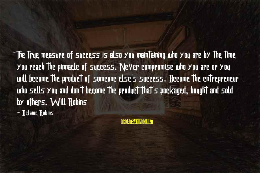 Product Success Sayings By Delaine Robins: The true measure of success is also you maintaining who you are by the time