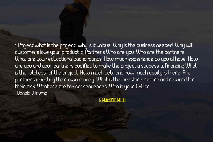 Product Success Sayings By Donald J. Trump: 1. Project What is the project? Why is it unique? Why is the business needed?